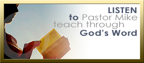 Listen to Pastor Mike Teach God's Word