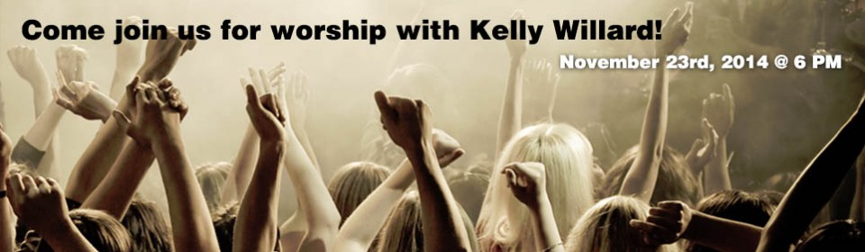 Join us for worship with Kelly Willard...